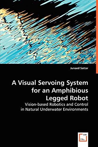 A Visiual Servoing System for an Amphibious Legged Robot: Junaed Sattar