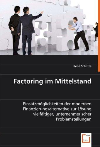 9783639016574: Factoring im Mittelstand: Einsatzmöglichkeiten der modernen Finanzierungsalternative zur Lösung vielfältiger, unternehmerischer Problemstellungen