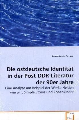 9783639016642: Die ostdeutsche Identität in der Post-DDR-Literaturder 90er Jahre: Eine Analyse am Beispiel der Werke Helden wie wir, Simple Storys und Zonenkinder