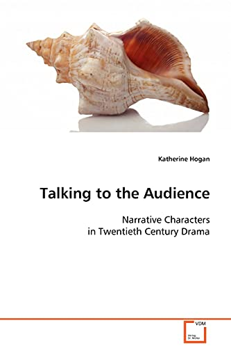 9783639017014: Talking to the Audience: Narrative Characters in Twentieth Century Drama