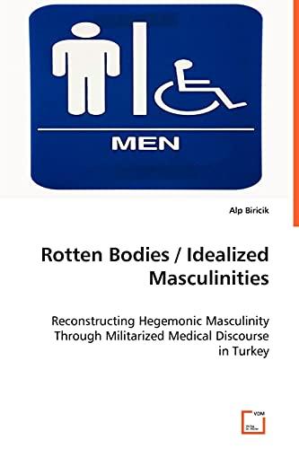 Rotten Bodies Idealized Masculinities: Alp Biricik