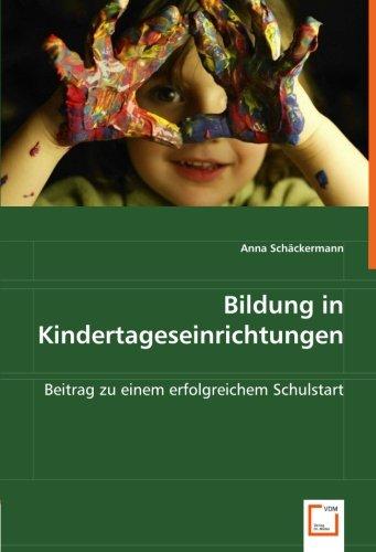 Bildung in Kindertageseinrichtungen: Beitrag zu einem erfolgreichem Schulstart (Paperback): Anna ...