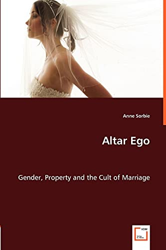 9783639018400: Altar Ego: Gender, Property and the Cult of Marriage