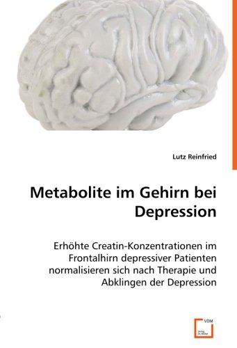 9783639018660: Metabolite im Gehirn bei Depression: Erhöhte Creatin-Konzentrationen im Frontalhirn depressiver Patienten normalisieren sich nach Therapie und Abklingen der Depression (German Edition)