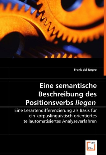 9783639018806: Eine semantische Beschreibung des Positionsverbs liegen: Eine Lesartendifferenzierung als Basis für ein korpuslinguistisch orientiertes teilautomatisiertes Analyseverfahren