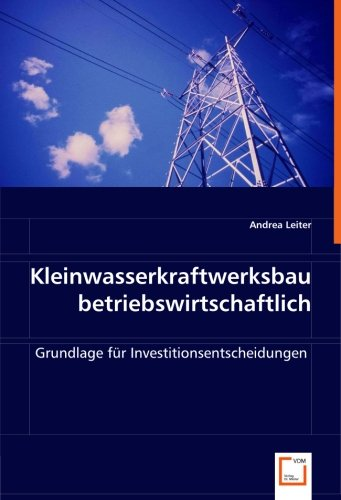 Kleinwasserkraftwerksbau betriebswirtschaftlich: Andrea Leiter