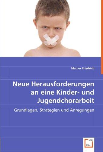 Neue Herausforderungen an eine Kinder- und Jugendchorarbeit: Marcus Friedrich