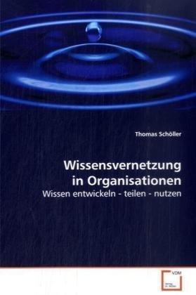 9783639020977: Wissensvernetzung in Organisationen: Wissen entwickeln - teilen - nutzen