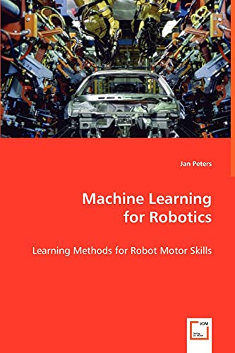 9783639021103: Machine Learning for Robotics: Learning Methods for Robot Motor Skills
