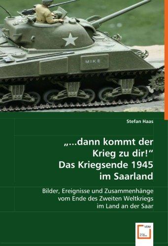 """9783639021202: """"...dann kommt der Krieg zu dir!""""Das Kriegsende 1945 im Saarland: Bilder, Ereignisse und Zusammenhänge vom Ende des Zweiten Weltkriegs im Land an der Saar"""