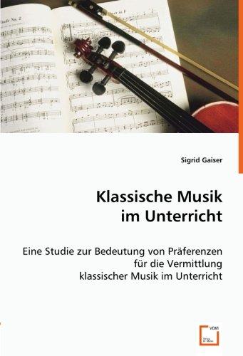 9783639021783: Klassische Musik im Unterricht: Eine Studie zur Bedeutung von Präferenzen für die Vermittlung klassischer Musik im Unterricht (German Edition)