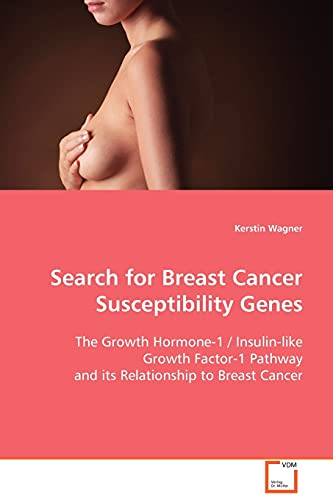 9783639022070: Search for Breast Cancer Susceptibility Genes: The Growth Hormone-1 / Insulin-like Growth Factor-1 Pathway and its Relationship to Breast Cancer