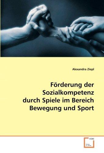 Förderung der Sozialkompetenz durch Spiele im Bereich Bewegung und Sport: Alexandra Ziepl