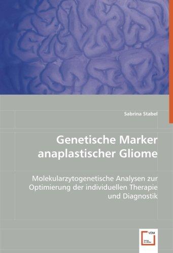 Genetische Marker anaplastischer Gliome: Molekularzytogenetische Analysen zur Optimierung der ...