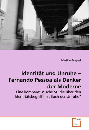 9783639023404: Identität und Unruhe ? Fernando Pessoa als Denker der Moderne: Eine komparatistische Studie über den Identitätsbegriff im ?Buch der Unruhe?
