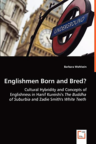 Englishmen Born and Bred? - Cultural Hybridity and Concepts of Englishness in Hanif Kureishis the ...