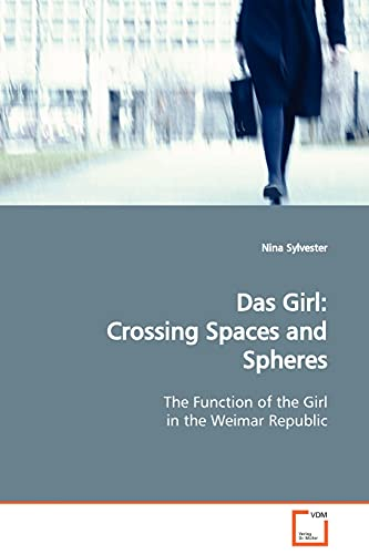 9783639024883: Das Girl: Crossing Spaces and Spheres: The Function of the Girl in the Weimar Republic
