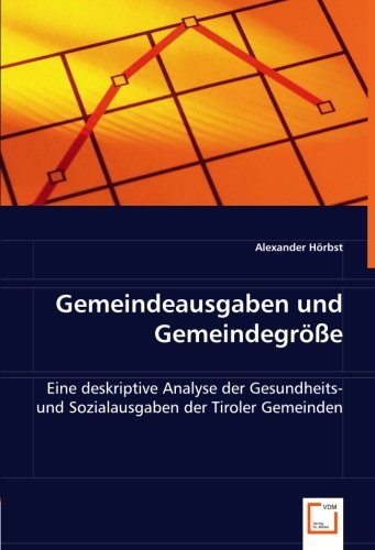9783639024913: Gemeindeausgaben und Gemeindegröße: Eine deskriptive Analyse der Gesundheits- und Sozialausgaben der Tiroler Gemeinden (German Edition)
