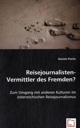 Reisejournalisten- Vermittler des Fremden?: Daniela Petritz