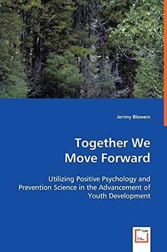 Together We Move Forward: Utilizing Positive Psychology and Prevention Science in the Advancement ...