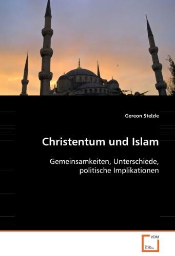 9783639027211: Christentum und Islam: Gemeinsamkeiten, Unterschiede, politische Implikationen