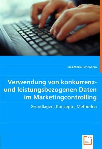 Verwendung von konkurrenz- und leistungsbezogenen Daten im Marketingcontrolling: Grundlagen, ...