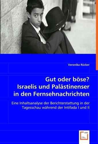 9783639027594: Gut oder böse? Israelis und Palästinenser in den Fernsehnachrichten: Eine Inhaltsanalyse der Berichterstattung in der Tagesschau während der Intifada I und II
