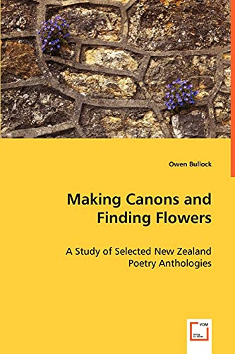 9783639028737: Making Canons and Finding Flowers: A Study of Selected New Zealand Poetry Anthologies