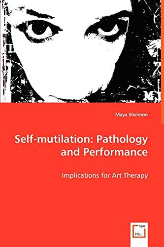 9783639029802: Self-mutilation: Pathology and Performance
