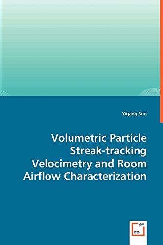 Volumetric Particle Streak-tracking Velocimetry and Room Airflow Characterization: Yigang Sun
