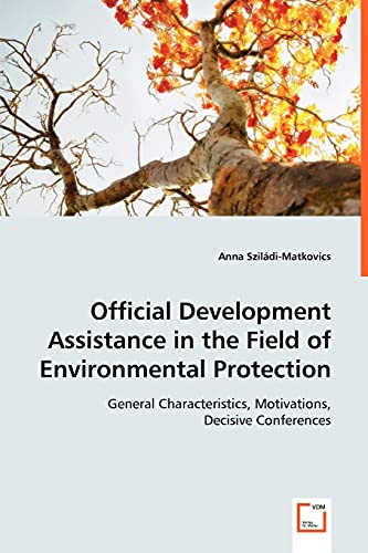 9783639031140: Official Development Assistance in the Field of Environmental Protection: General Characteristics, Motivations, Decisive Conferences