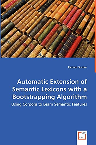 Automatic Extension of Semantic Lexicons with a Bootstrapping Algorithm - Using Corpora to Learn ...