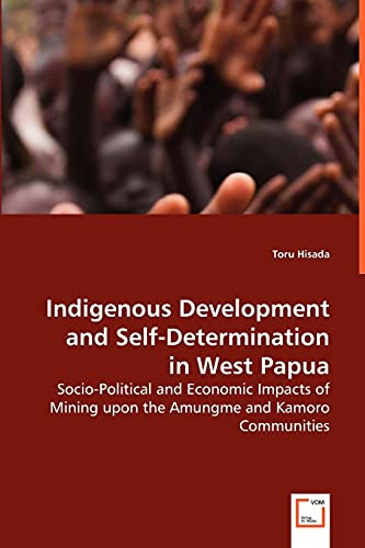 9783639031560: Indigenous Development and Self-Determination in West Papua: Socio-Political and Economic Impacts of Mining upon the Amungme and Kamoro Communities