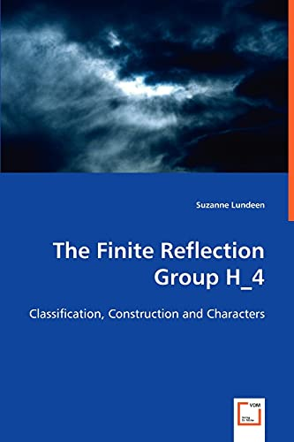 9783639031621: The Finite Reflection Group H_4: Classification, Construction and Characters