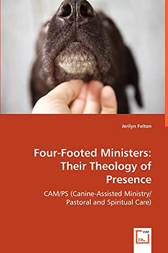 9783639032222: Four-Footed Ministers: Their Theology of Presence: CAM/PS (Canine-Assisted Ministry/Pastoral and Spiritual Care)