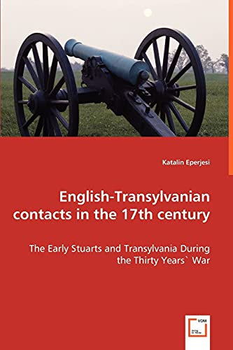9783639032376: English-Transylvanian contacts in the 17th century - The Early Stuarts and Transylvania During the Thirty Years` War