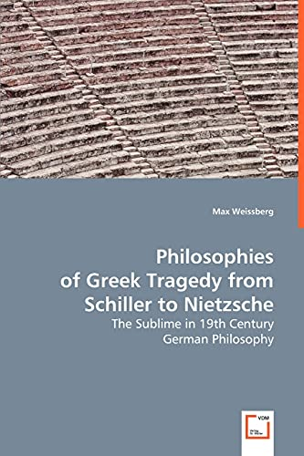 9783639033328: Philosophies of Greek Tragedy from Schiller to Nietzsche: The Sublime in 19th Century German Philosophy