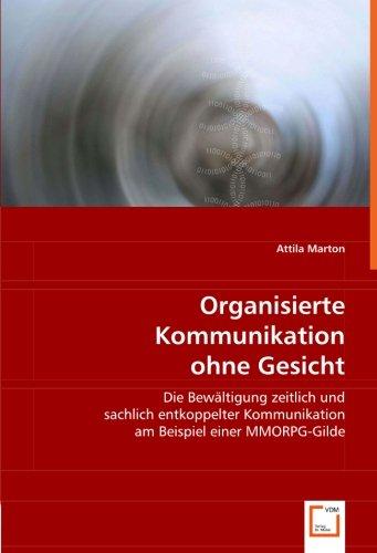 Organisierte Kommunikation ohne Gesicht: Die Bewältigung zeitlich und sachlich entkoppelter ...