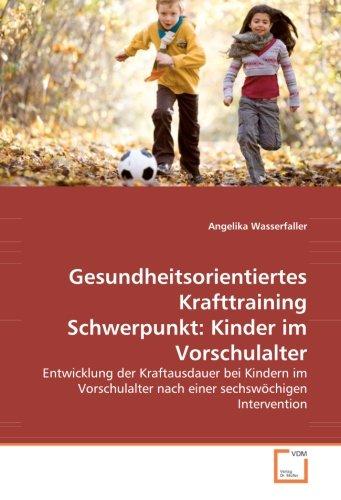 Gesundheitsorientiertes Krafttraining Schwerpunkt: Kinder im Vorschulalter: Angelika Wasserfaller