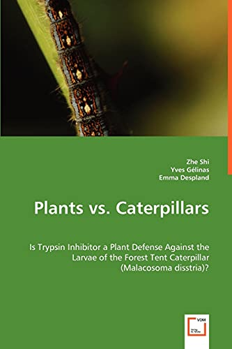 9783639034943: Plants vs. Caterpillars: Is Trypsin Inhibitor a Plant Defense Against the Larvae of the Forest Tent Caterpillar (Malacosoma disstria)?
