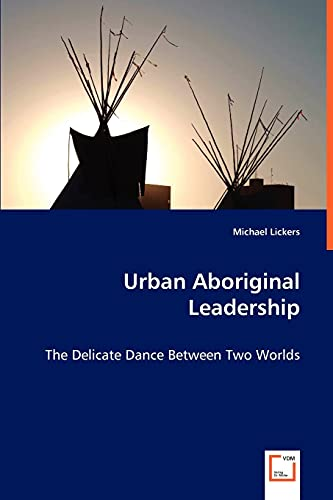 9783639034998: Urban Aboriginal Leadership: The Delicate Dance Between Two Worlds