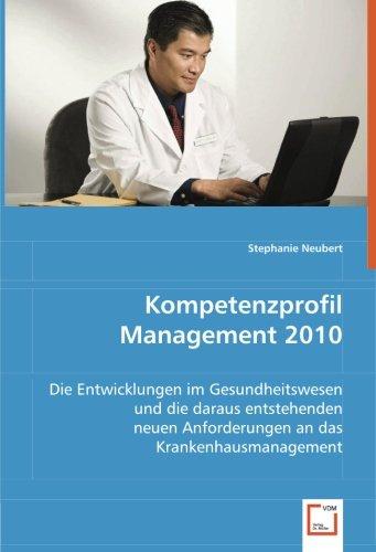 9783639035070: Kompetenzprofil Management 2010: Die Entwicklungen im Gesundheitswesen und die daraus entstehenden neuen Anforderungen an das Krankenhausmanagement (German Edition)