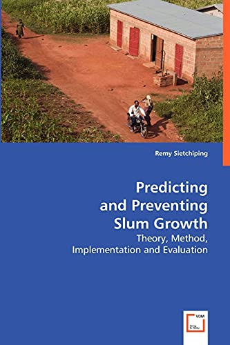 9783639036268: Predicting and Preventing Slum Growth: Theory, Method, Implementation and Evaluation