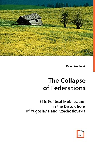 9783639036763: The Collapse of Federations: Elite Political Mobilization in the Dissolutions of Yugoslavia and Czechoslovakia