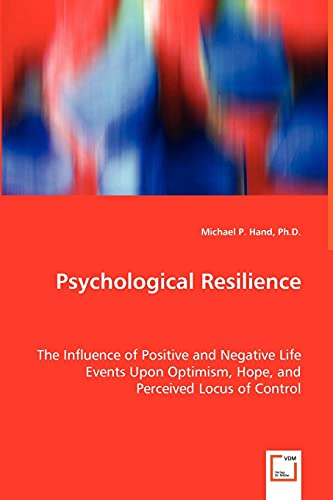 9783639037364: Psychological Resilience: The Influence of Positive and Negative Life Events Upon Optimism, Hope, and Perceived Locus of Control