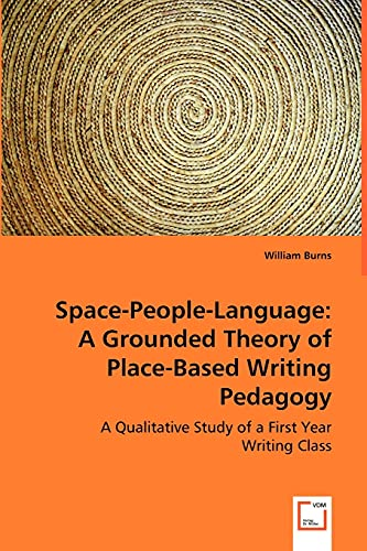 9783639038101: Space-People-Language: A Grounded Theory of Place-Based Writing Pedagogy: A Qualitative Study of a First Year Writing Class