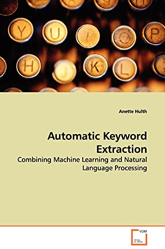 9783639038552: Automatic Keyword Extraction: Combining Machine Learning and Natural Language Processing