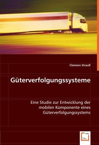Güterverfolgungssysteme: Eine Studie zur Entwicklung der mobilen Komponente eines ...