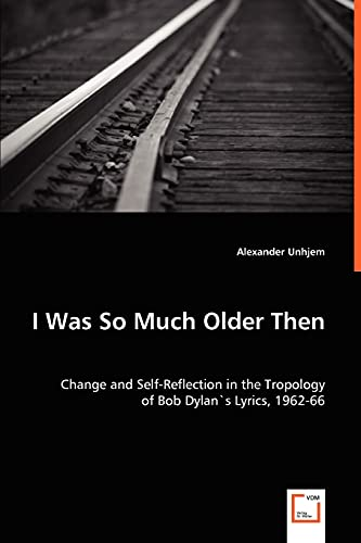 9783639039153: I Was So Much Older Then: Change and Self-Reflection in the Tropology of Bob Dylan`s Lyrics, 1962-66