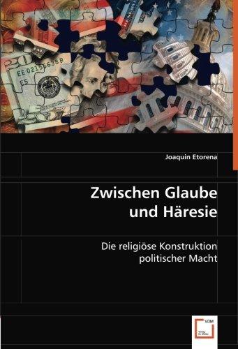 9783639039290: Zwischen Glaube und H�resie: Die religi�se Konstruktion politischer Macht